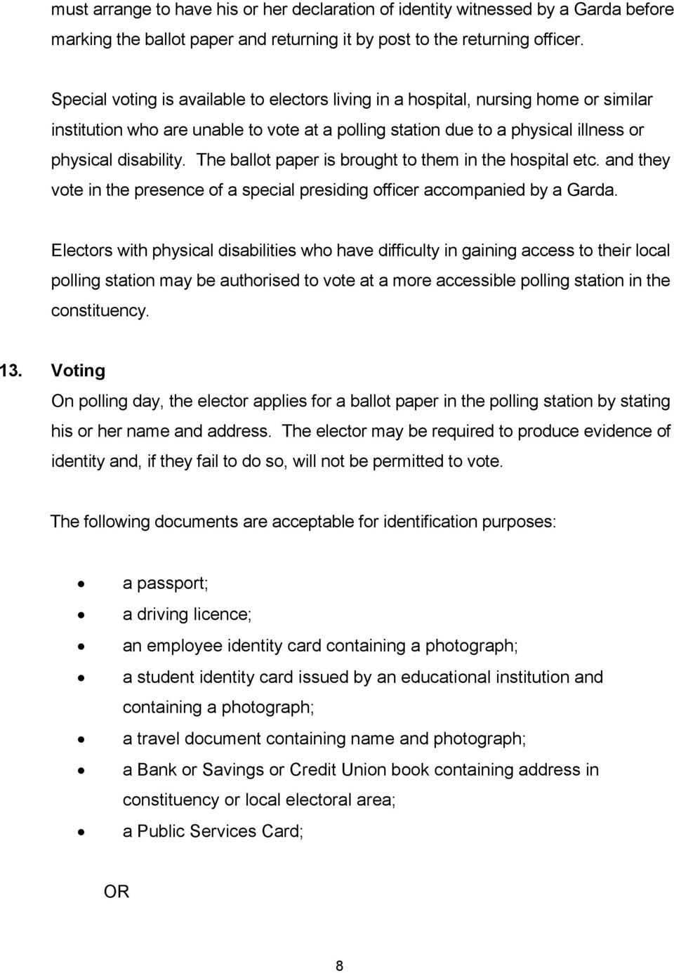 The ballot paper is brought to them in the hospital etc. and they vote in the presence of a special presiding officer accompanied by a Garda.