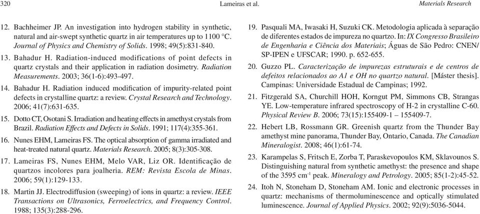 Radiation Measurements. 2003; 36(1-6):493-497. 14. Bahadur H. Radiation induced modification of impurity-related point defects in crystalline quartz: a review. Crystal Research and Technology.