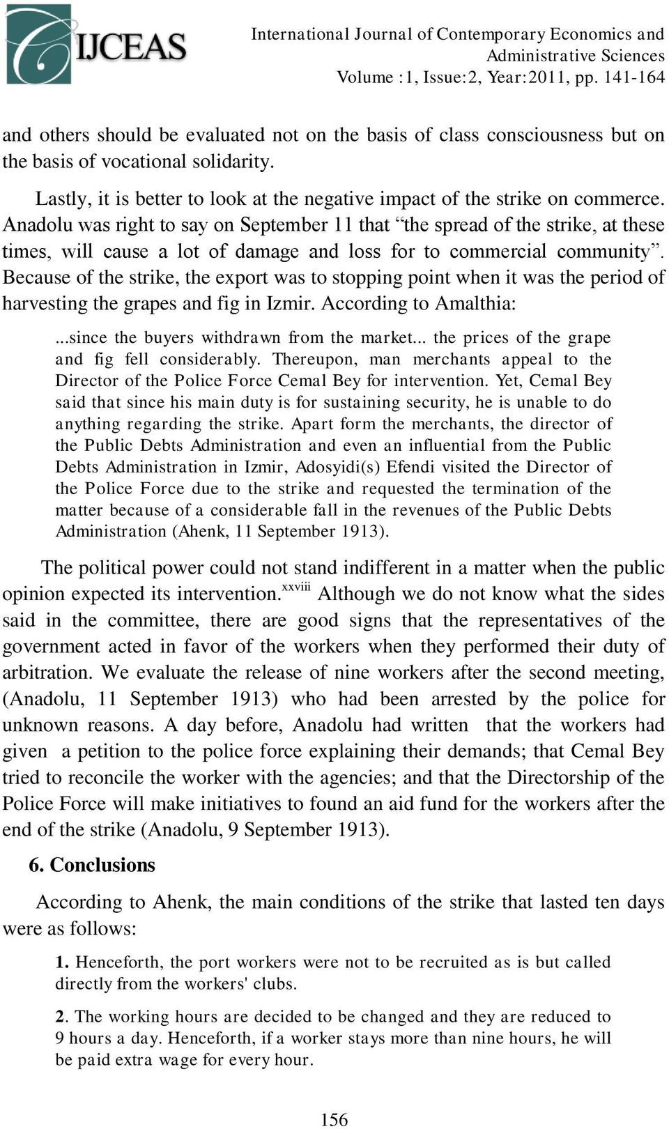 Anadolu was right to say on September 11 that the spread of the strike, at these times, will cause a lot of damage and loss for to commercial community.