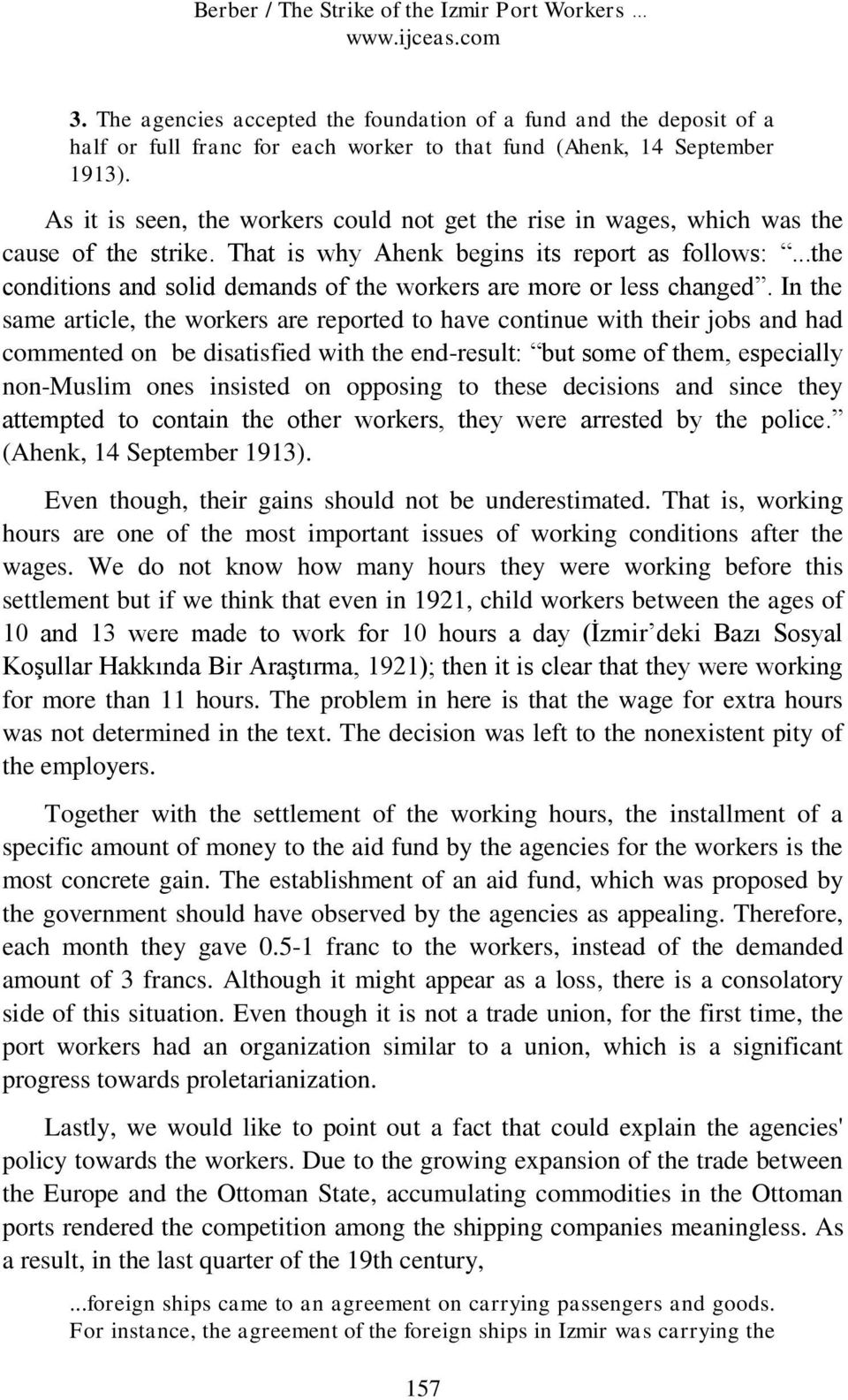 As it is seen, the workers could not get the rise in wages, which was the cause of the strike. That is why Ahenk begins its report as follows:.