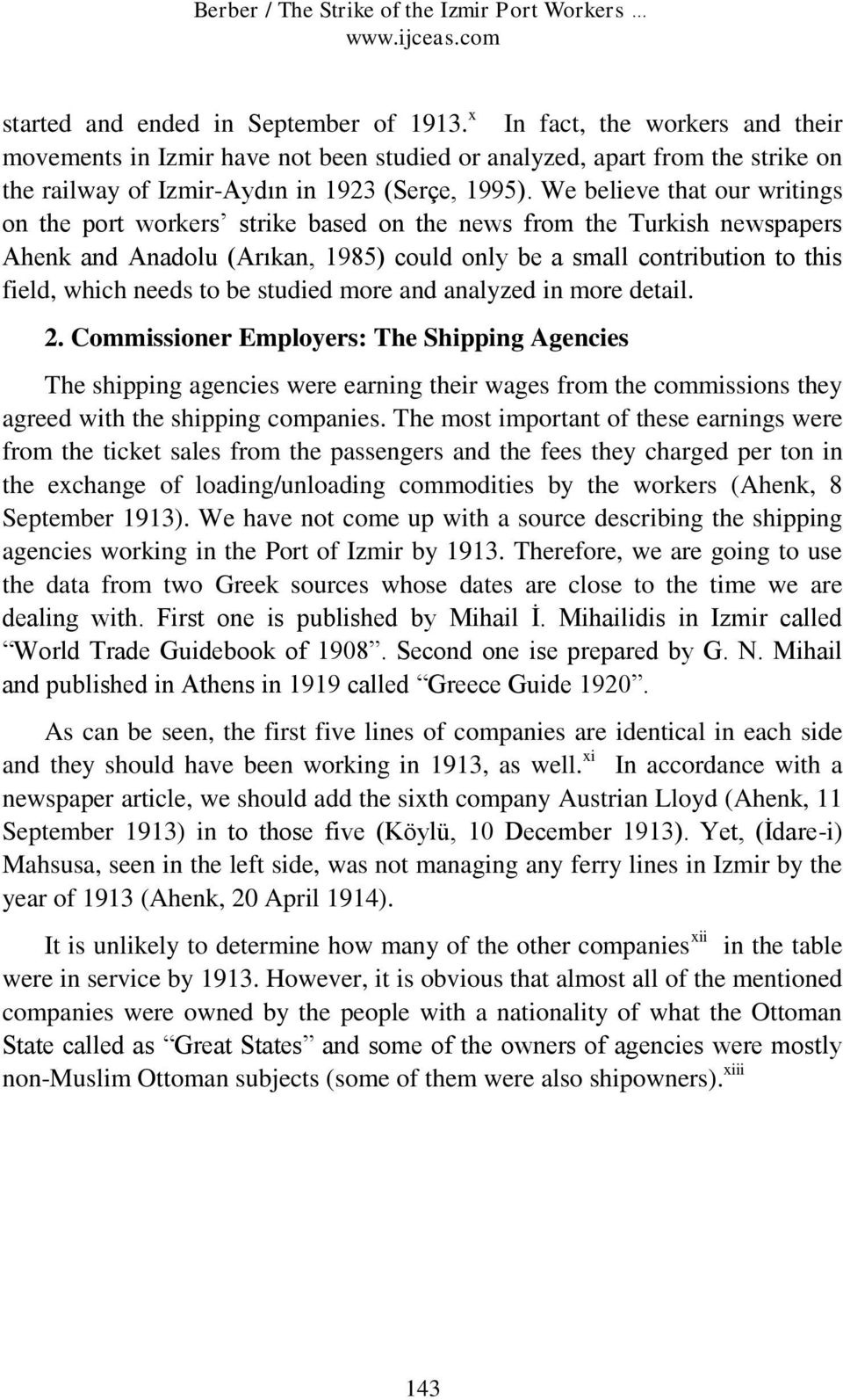 We believe that our writings on the port workers strike based on the news from the Turkish newspapers Ahenk and Anadolu (Arıkan, 1985) could only be a small contribution to this field, which needs to