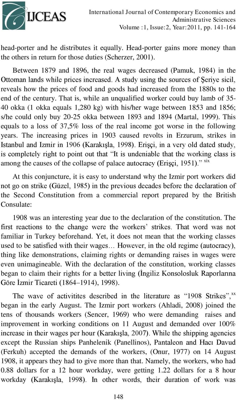A study using the sources of Şeriye sicil, reveals how the prices of food and goods had increased from the 1880s to the end of the century.
