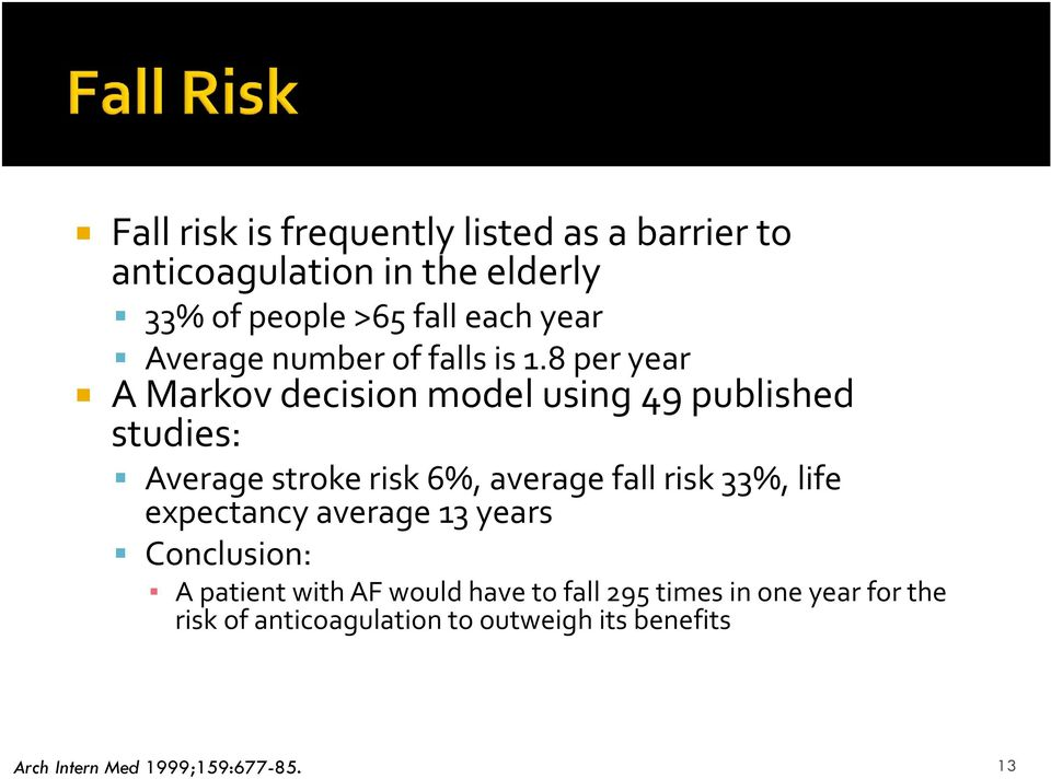 8 per year A Markov decision model using 49 published studies: Average stroke risk 6%, average fall risk 33%,