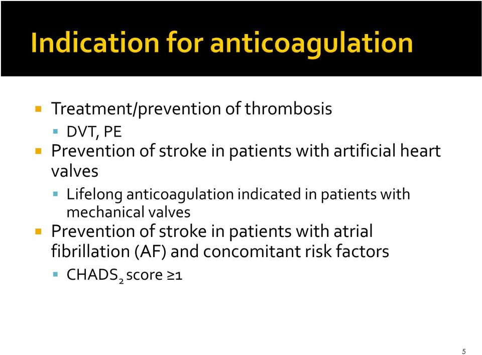 indicated in patients with mechanical valves Prevention of stroke in