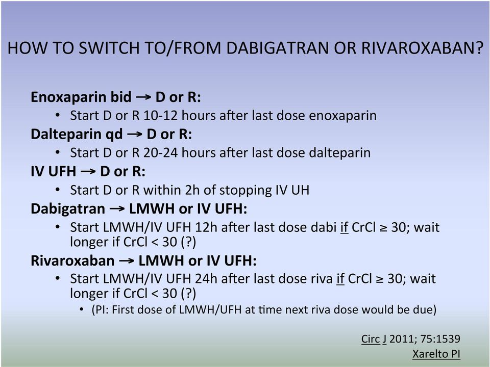 dalteparin IV UFH D or R: Start D or R within 2h of stopping IV UH Dabigatran LMWH or IV UFH: Start LMWH/IV UFH 12h a er last dose dabi if