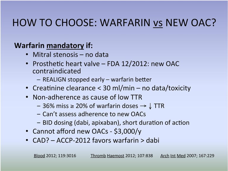 warfarin be8er Crea)nine clearance < 30 ml/min no data/toxicity Non- adherence as cause of low TTR 36% miss 20% of warfarin doses TTR