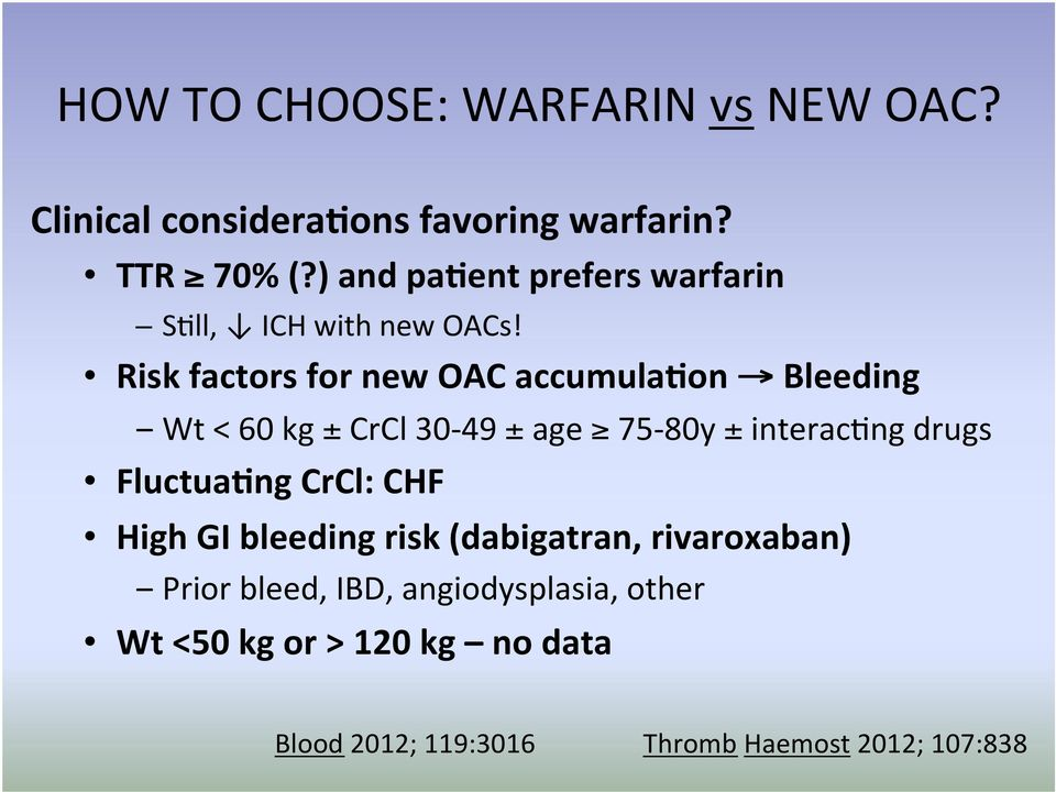 Risk factors for new OAC accumulagon Bleeding Wt < 60 kg ± CrCl 30-49 ± age 75-80y ± interac)ng drugs