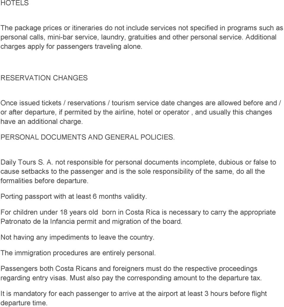 RESERVATION CHANGES Once issued tickets / reservations / tourism service date changes are allowed before and / or after departure, if permited by the airline, hotel or operator, and usually this