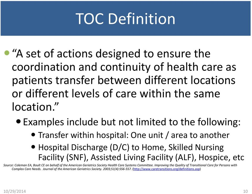 Examples include but not limited to the following: Transfer within hospital: One unit / area to another Hospital Discharge (D/C) to Home, Skilled Nursing Facility (SNF), Assisted