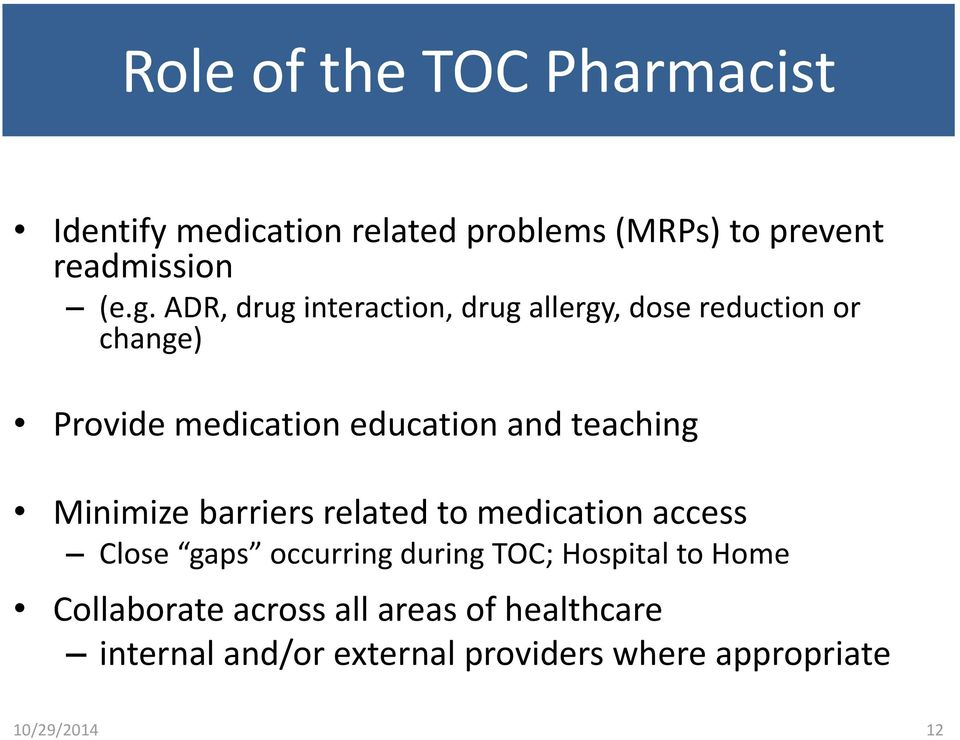 teaching Minimize barriers related to medication access Close gaps occurring during TOC; Hospital