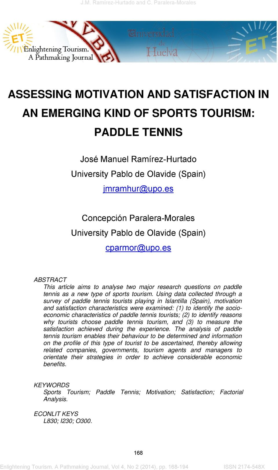 Using data collected through a survey of paddle tennis tourists playing in Islantilla (Spain), motivation and satisfaction characteristics were examined: (1) to identify the socioeconomic