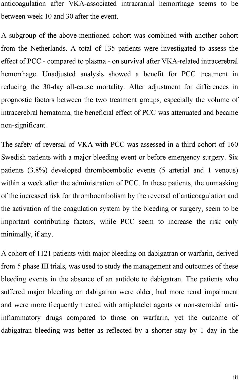 A total of 135 patients were investigated to assess the effect of PCC - compared to plasma - on survival after VKA-related intracerebral hemorrhage.