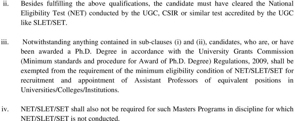 Notwithstanding anything contained in sub-clauses (i) and (ii), candidates, who are, or have been awarded a Ph.D.