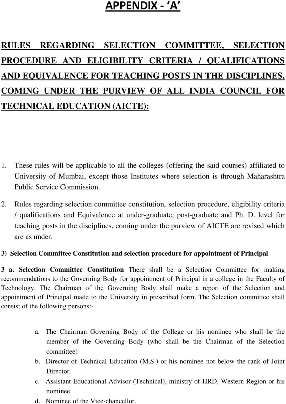 These rules will be applicable to all the colleges (offering the said courses) affiliated to University of Mumbai, except those Institutes where selection is through Maharashtra Public Service