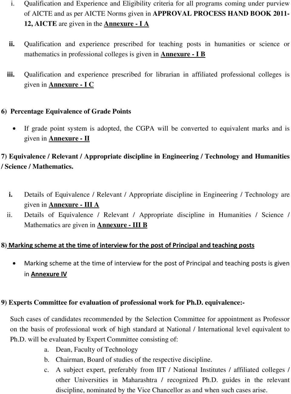 Qualification and experience prescribed for librarian in affiliated professional colleges is given in Annexure - I C 6) Percentage Equivalence of Grade Points If grade point system is adopted, the