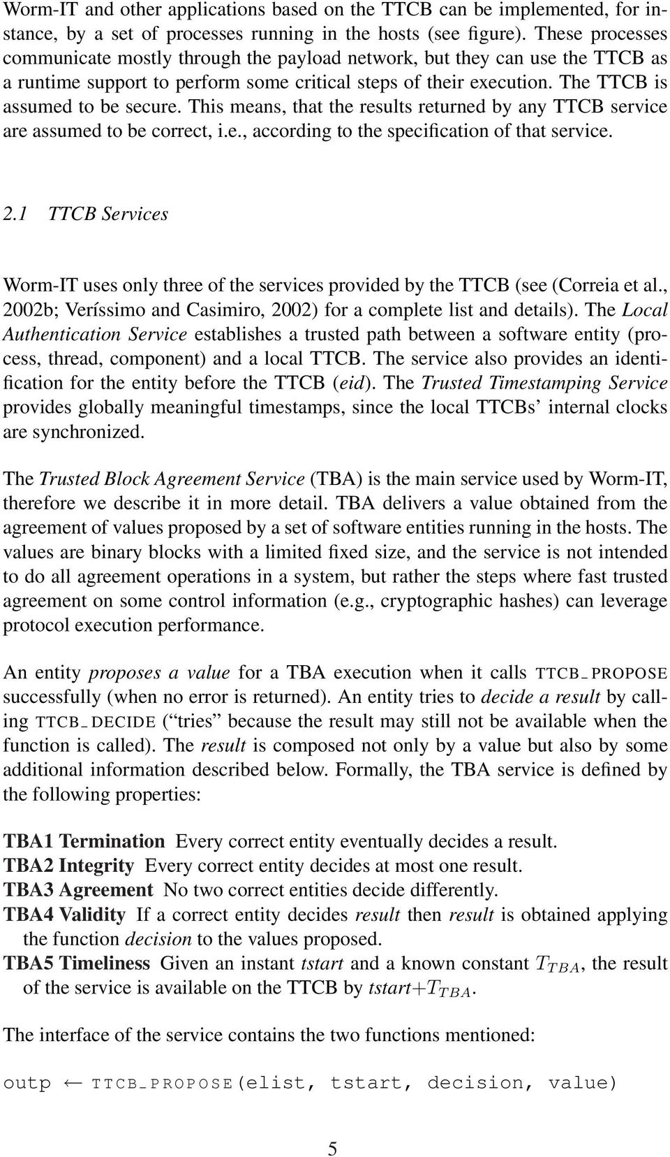 This means, that the results returned by any TTCB service are assumed to be correct, i.e., according to the specification of that service. 2.