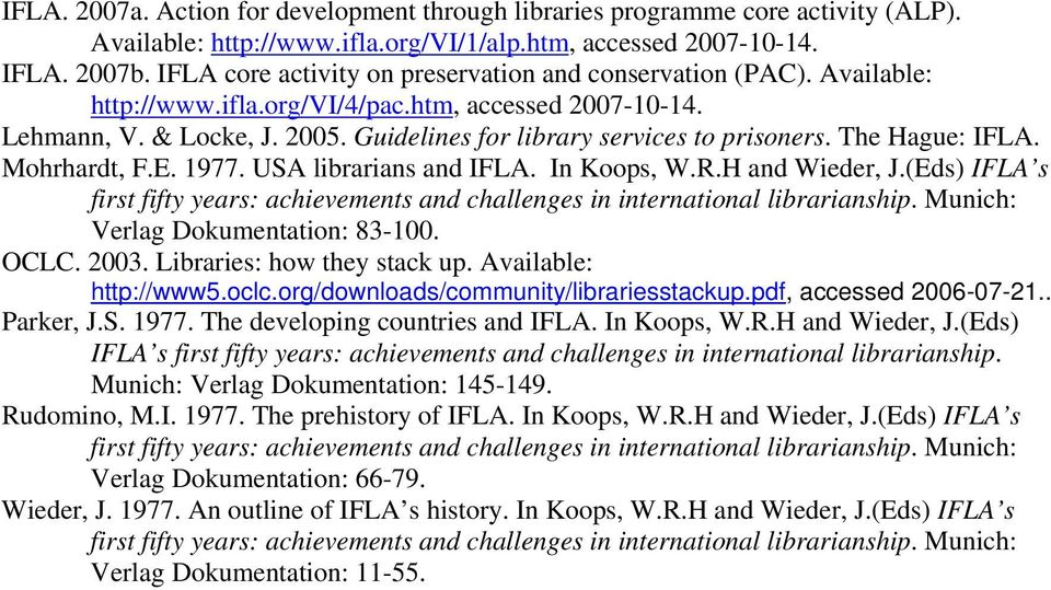 The Hague: IFLA. Mohrhardt, F.E. 1977. USA librarians and IFLA. In Koops, W.R.H and Wieder, J.(Eds) IFLA s first fifty years: achievements and challenges in international librarianship.