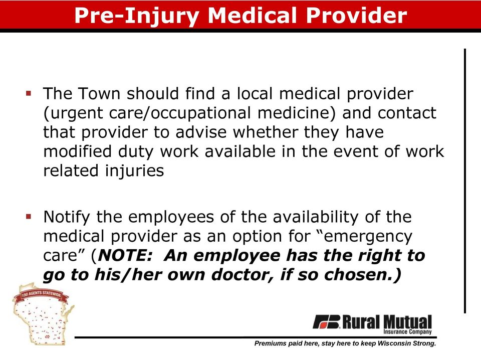 event of work related injuries Notify the employees of the availability of the medical provider as