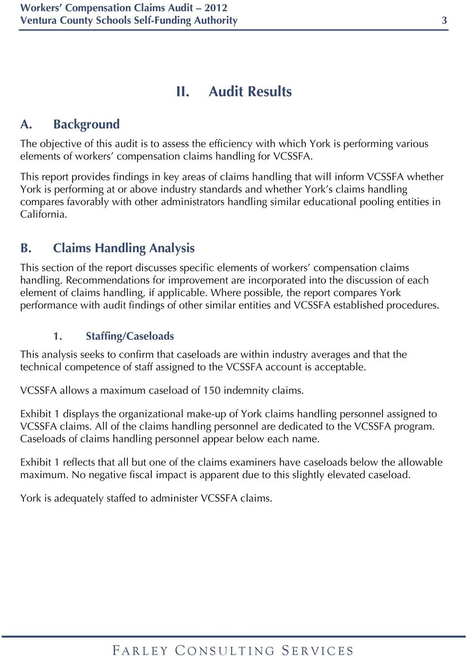 This report provides findings in key areas of claims handling that will inform VCSSFA whether York is performing at or above industry standards and whether York s claims handling compares favorably