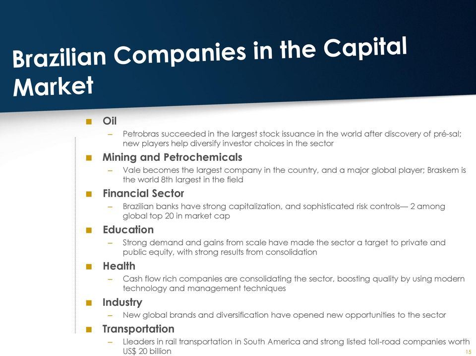 among global top 20 in market cap Education Strong demand and gains from scale have made the sector a target to private and public equity, with strong results from consolidation Health Cash flow rich