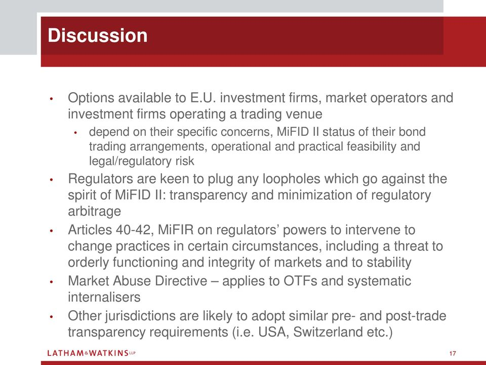 feasibility and legal/regulatory risk Regulators are keen to plug any loopholes which go against the spirit of MiFID II: transparency and minimization of regulatory arbitrage Articles 40-42, MiFIR