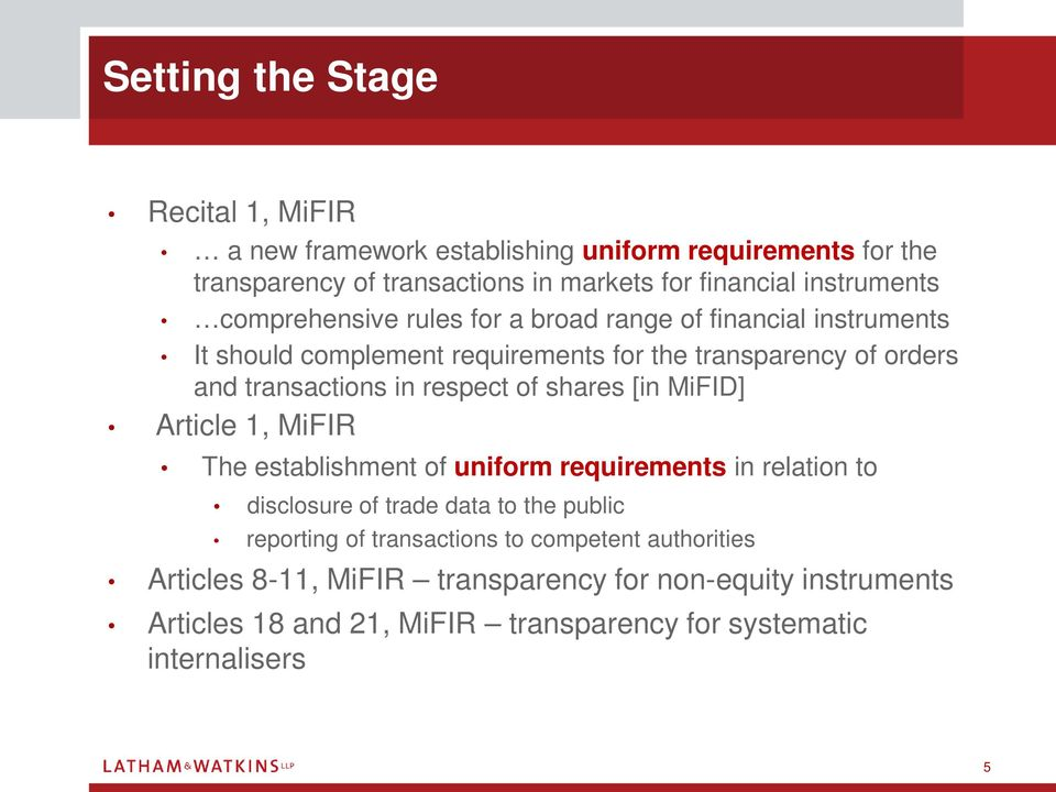 in respect of shares [in MiFID] Article 1, MiFIR The establishment of uniform requirements in relation to disclosure of trade data to the public reporting of