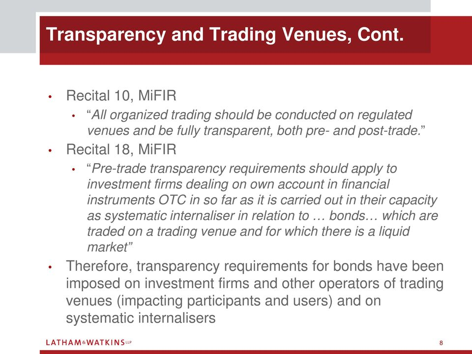 Recital 18, MiFIR Pre-trade transparency requirements should apply to investment firms dealing on own account in financial instruments OTC in so far as it is carried