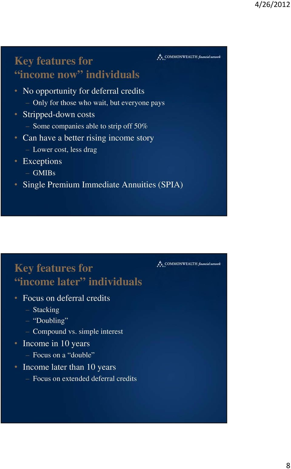 GMIBs Single Premium Immediate Annuities (SPIA) Key features for income later individuals Focus on deferral credits Stacking