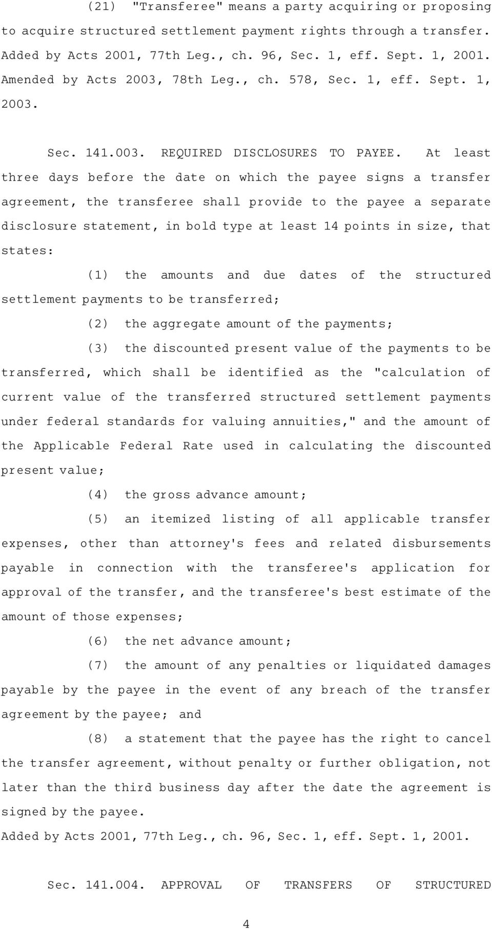 At least three days before the date on which the payee signs a transfer agreement, the transferee shall provide to the payee a separate disclosure statement, in bold type at least 14 points in size,