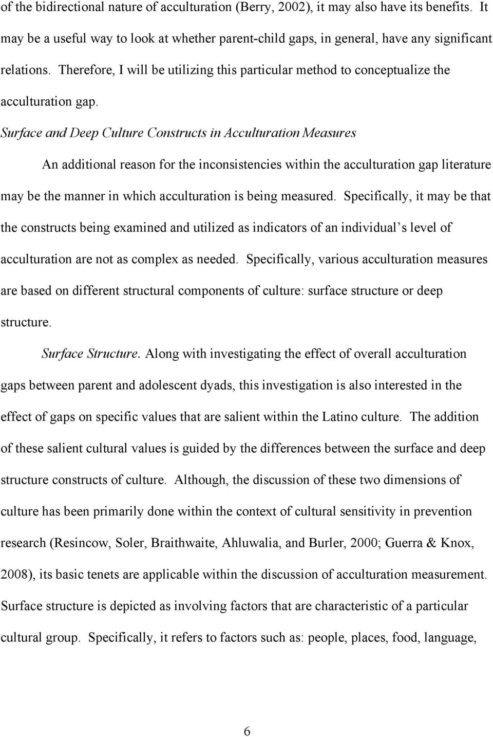Surface and Deep Culture Constructs in Acculturation Measures An additional reason for the inconsistencies within the acculturation gap literature may be the manner in which acculturation is being