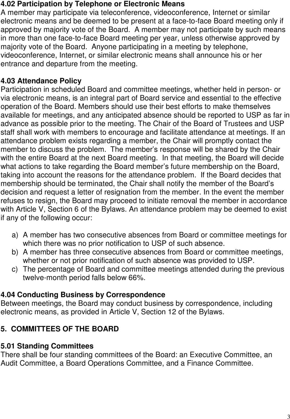 A member may not participate by such means in more than one face-to-face Board meeting per year, unless otherwise approved by majority vote of the Board.
