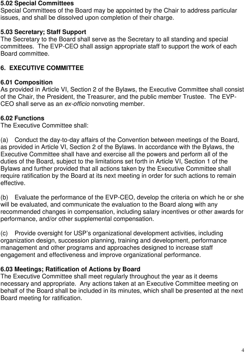 The EVP-CEO shall assign appropriate staff to support the work of each Board committee. 6. EXECUTIVE COMMITTEE 6.