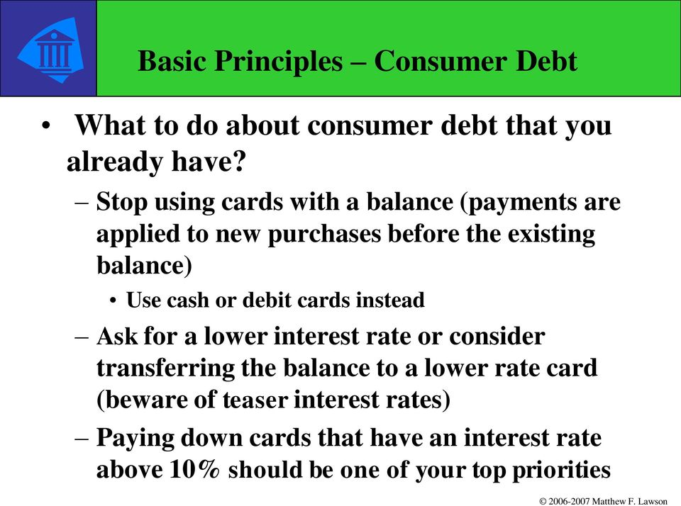 cash or debit cards instead Ask for a lower interest rate or consider transferring the balance to a lower
