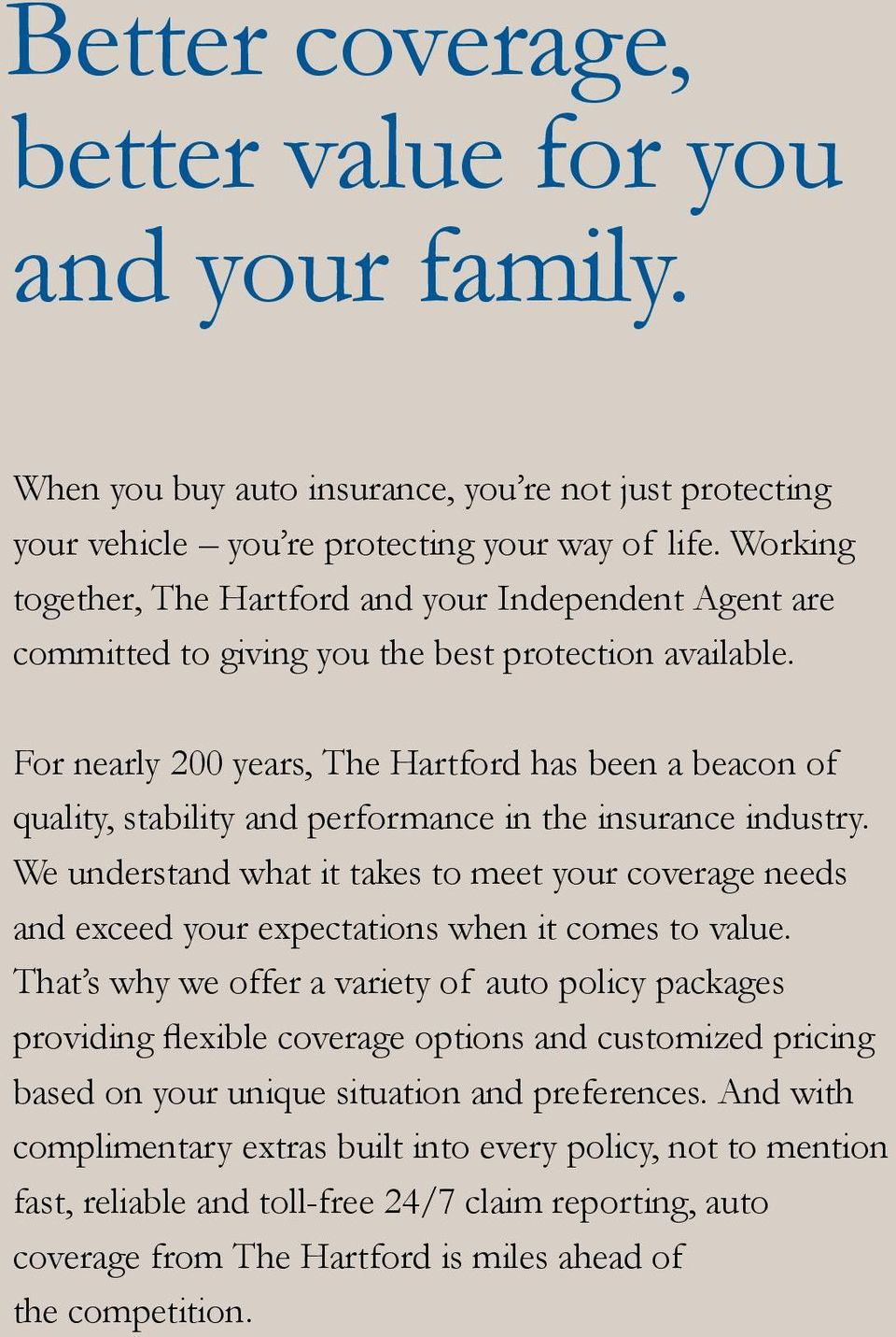 For nearly 200 years, The Hartford has been a beacon of quality, stability and performance in the insurance industry.
