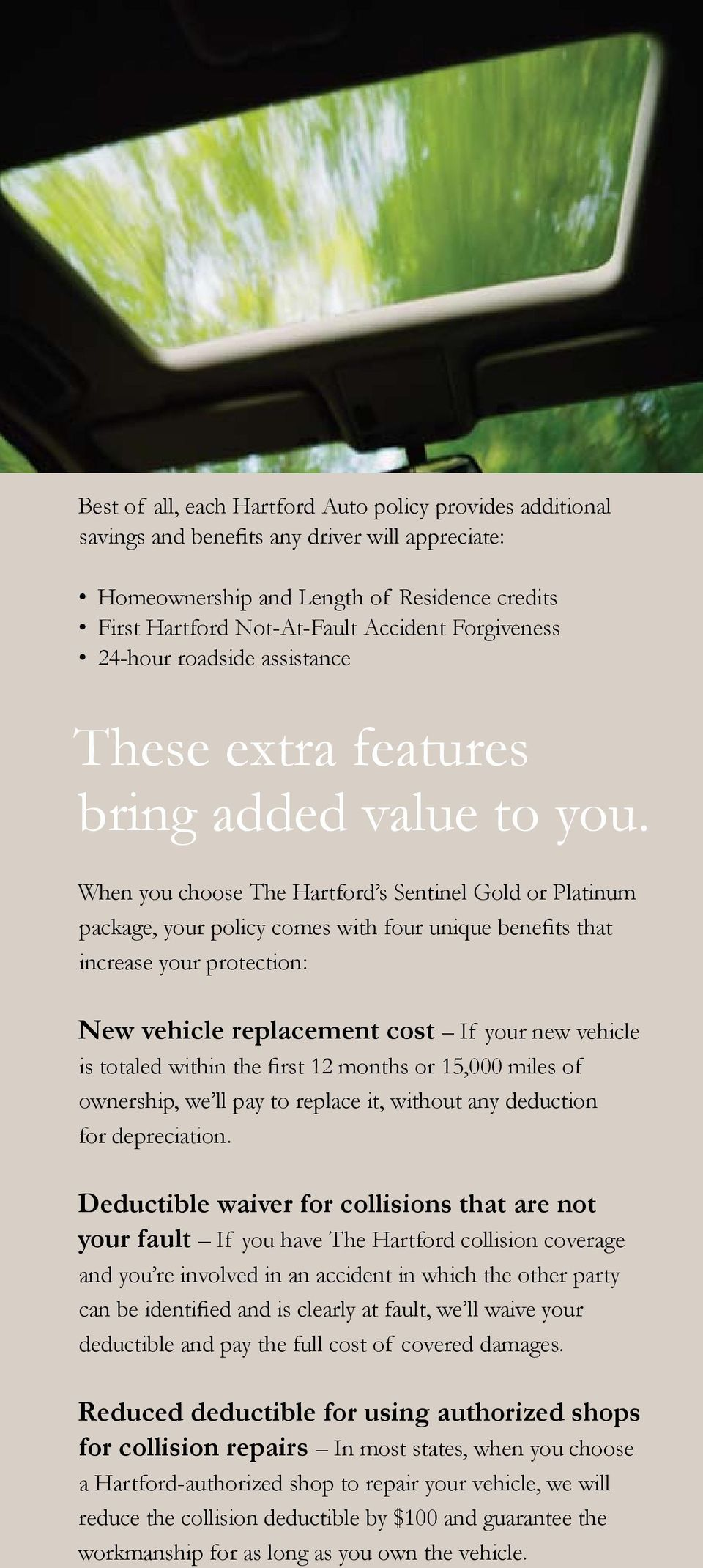 When you choose The Hartford s Sentinel Gold or Platinum package, your policy comes with four unique benefits that increase your protection: New vehicle replacement cost If your new vehicle is