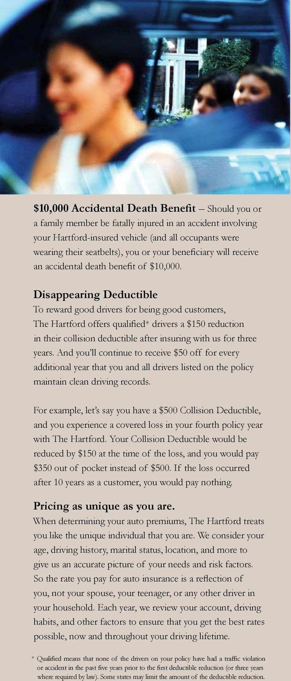 Disappearing Deductible To reward good drivers for being good customers, The Hartford offers qualified* drivers a $150 reduction in their collision deductible after insuring with us for three years.