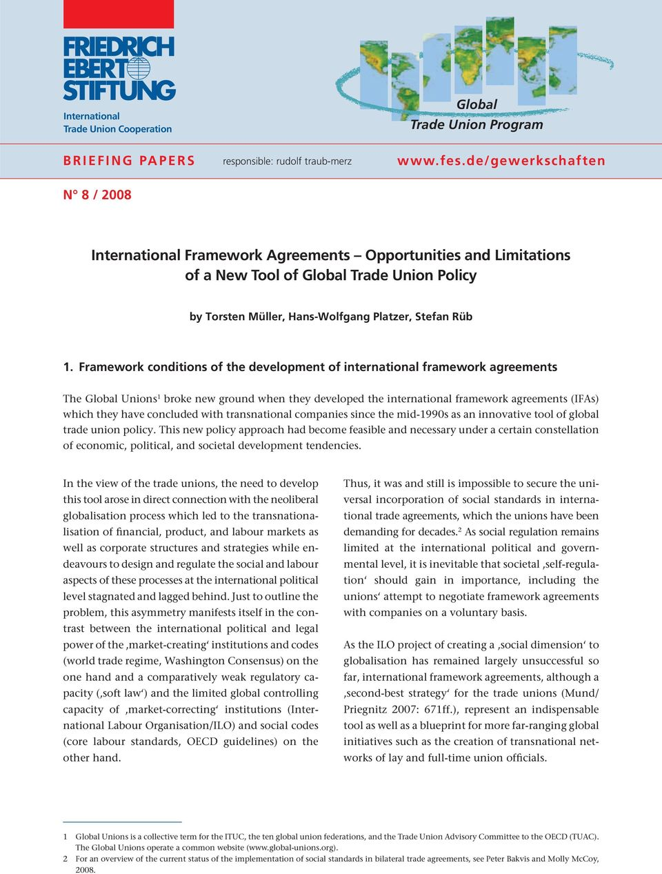 Framework conditions of the development of international framework agreements The Global Unions 1 broke new ground when they developed the international framework agreements (IFAs) which they have