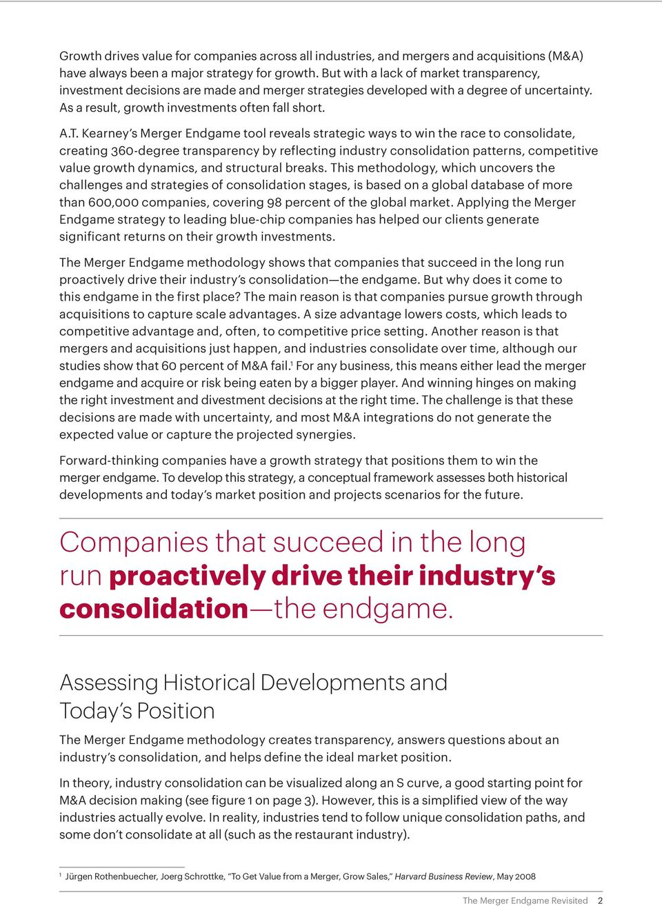 Kearney s Merger Endgame tool reveals strategic ways to win the race to consolidate, creating 360-degree transparency by reflecting industry consolidation patterns, competitive value growth dynamics,
