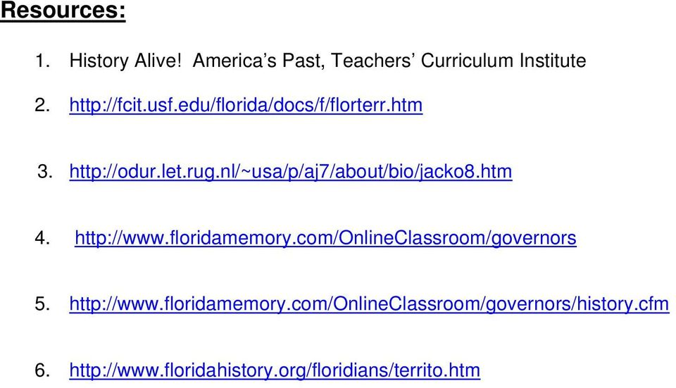 htm 4. http://www.floridamemory.com/onlineclassroom/governors 5. http://www.floridamemory.com/onlineclassroom/governors/history.