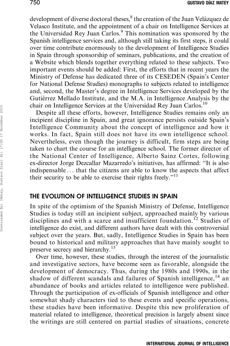 9 This nomination was sponsored by the Spanish intelligence services and, although still taking its first steps, it could over time contribute enormously to the development of Intelligence Studies in