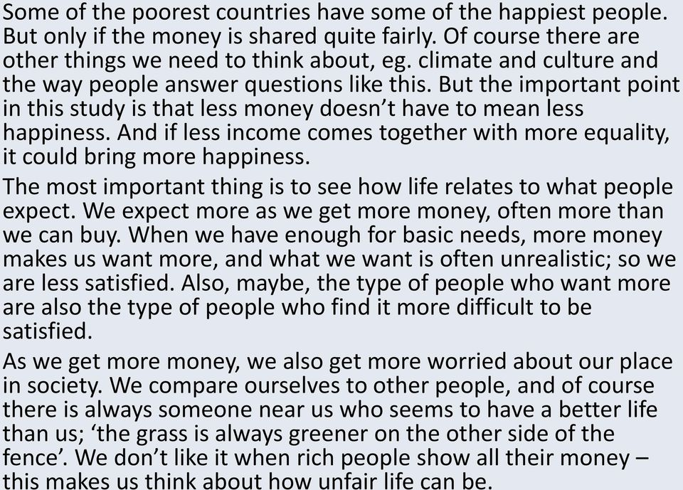 And if less income comes together with more equality, it could bring more happiness. The most important thing is to see how life relates to what people expect.