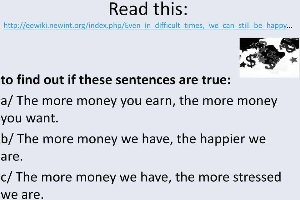.. to find out if these sentences are true: a/ The more money you earn,
