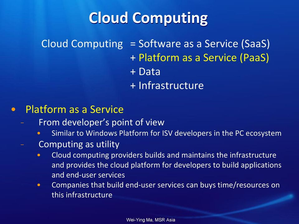 Computing as utility Cloud computing providers builds and maintains the infrastructure and provides the cloud platform for