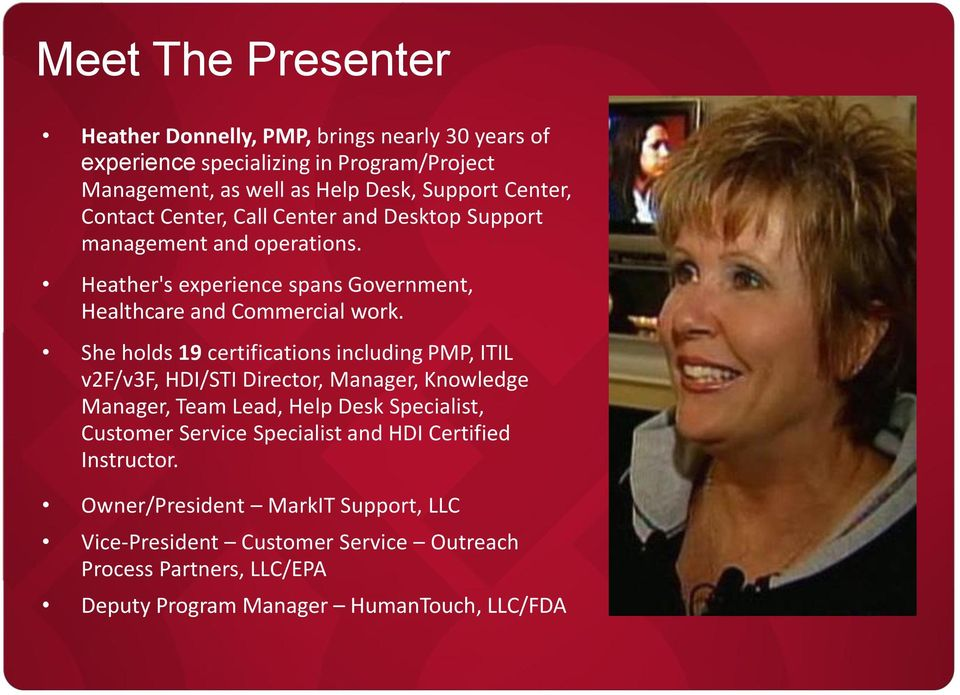 She hods 19 certifications incuding PMP, ITIL v2f/v3f, HDI/STI Director, Manager, Knowedge Manager, Team Lead, Hep Desk Speciaist, Customer Service Speciaist