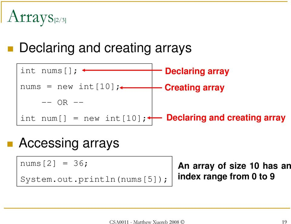 creating array Accessing arrays nums[2] 36; System.out.
