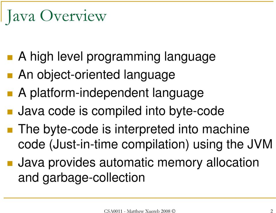 is interpreted into machine code (Just-in-time compilation) using the JVM Java