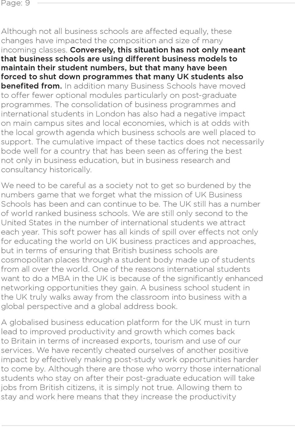 many UK students also benefited from. In addition many Business Schools have moved to offer fewer optional modules particularly on post-graduate programmes.