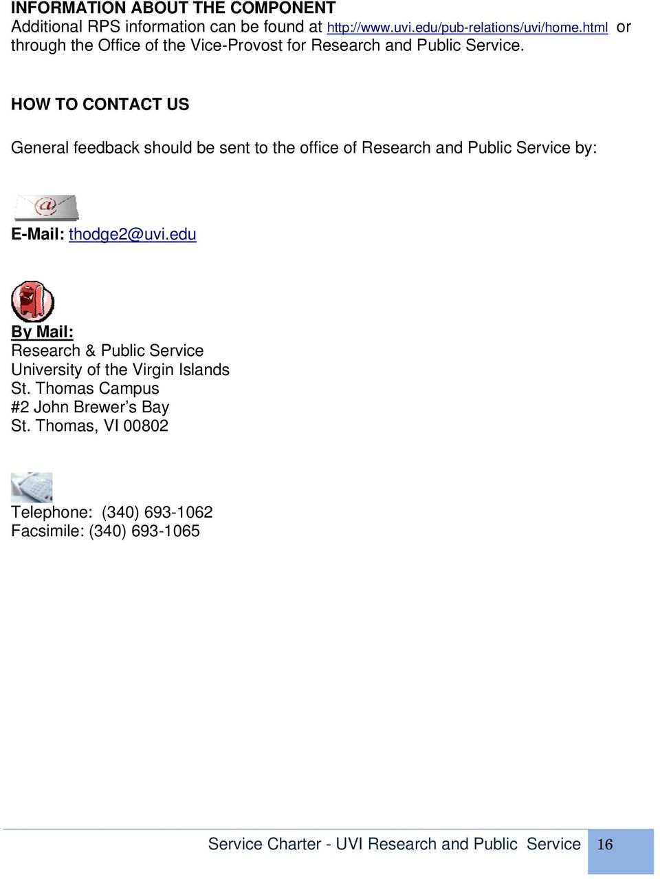 HOW TO CONTACT US General feedback should be sent to the office of Research and Public Service by: E-Mail: thodge2@uvi.