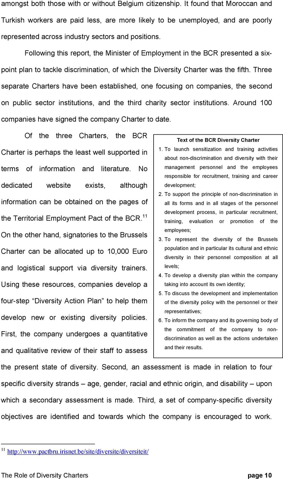 Following this report, the Minister of Employment in the BCR presented a sixpoint plan to tackle discrimination, of which the Diversity Charter was the fifth.