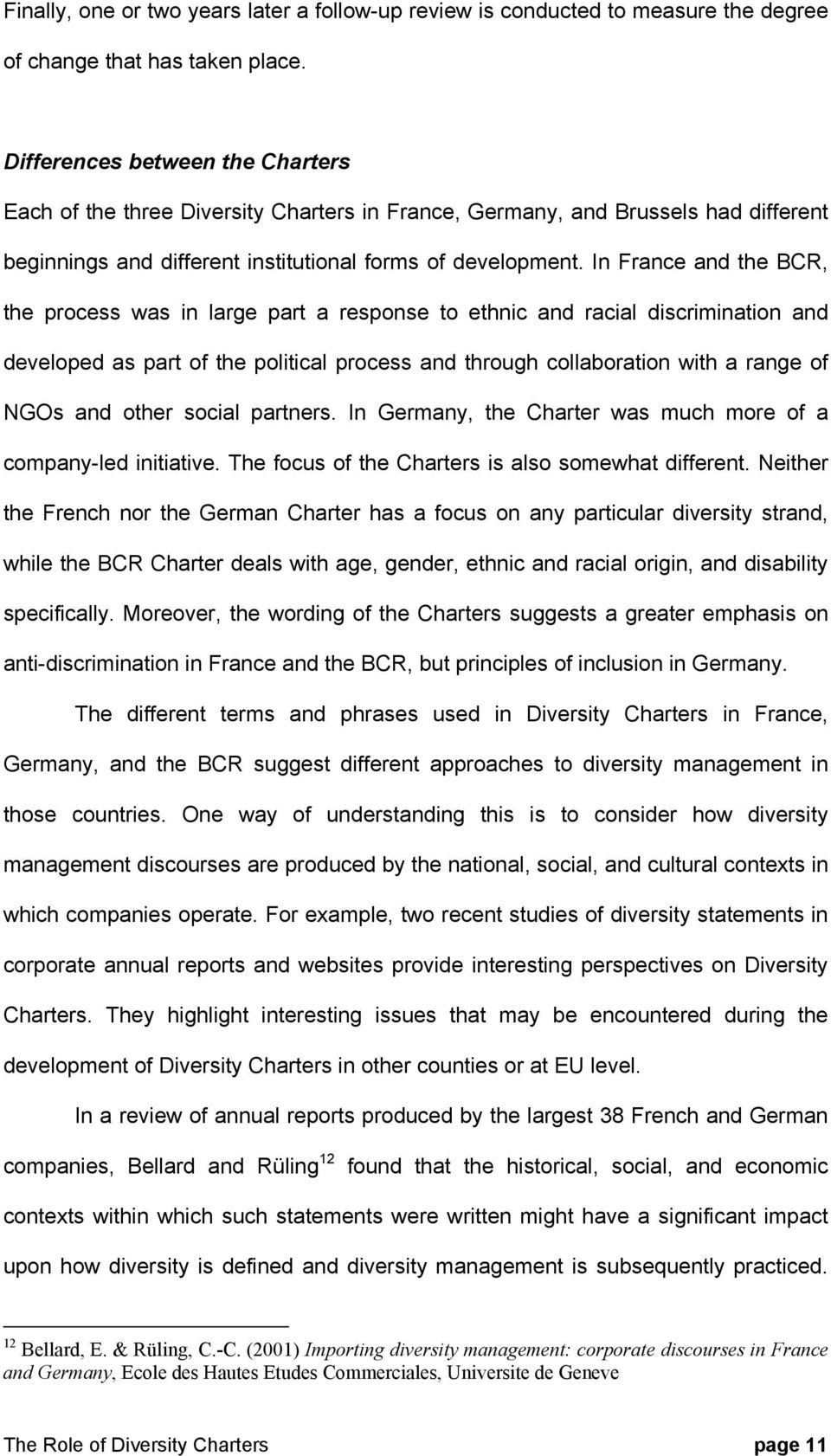 In France and the BCR, the process was in large part a response to ethnic and racial discrimination and developed as part of the political process and through collaboration with a range of NGOs and